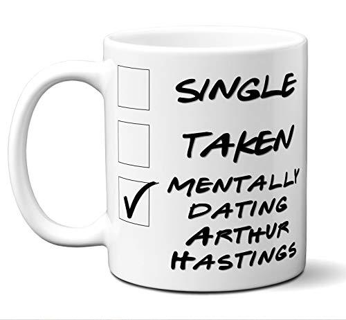 Funny Arthur Hastings Mug. Single, Taken, Mentally Dating Coffee, Tea Cup. Perfect Novelty Gift Idea for Any Fan, Lover. Women, Men Boys, Girls. Birthday, Christmas 11 - Hastings Mini