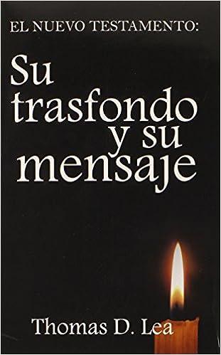 Spa-Nuevo Testamento: Su Trasfondo Y Su Mensaje (Spanish Edition)
