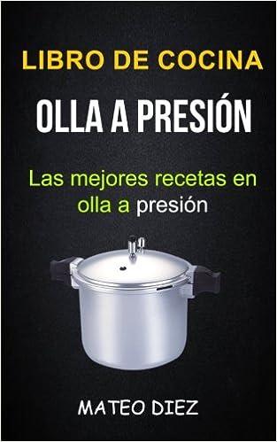 Libro de cocina: Olla a Presión (Las mejores recetas en olla ...