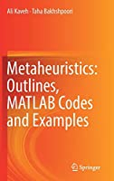 Metaheuristics: Outlines, MATLAB Codes and Examples Front Cover