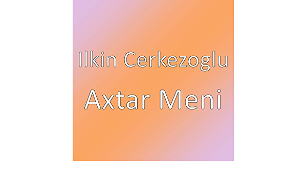 Axtar Meni By Ilkin Cerkezoglu On Amazon Music Amazon Com