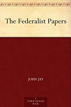 The Federalist Papers by [Hamilton, Alexander, Jay, John, Madison, James]