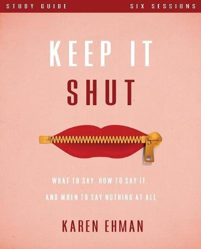 Keep It Shut Study Guide: What to Say, How to Say It, and When to Say Nothing At - Mall South Shopping Coast