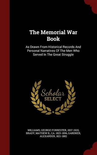 Download The Memorial War Book: As Drawn From Historical Records And Personal Narratives Of The Men Who Served In The Great Struggle PDF