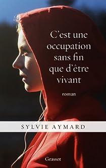 C'est une occupation sans fin que d'être vivant  par Aymard