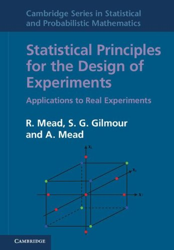 Statistical Principles for the Design of Experiments: Applications to Real Experiments (Cambridge Series in Statistical and Probabilistic Mathematics)