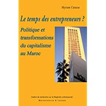 Le temps des entrepreneurs?: Politique et transformations du capitalisme au Maroc (Connaissance du Maghreb)