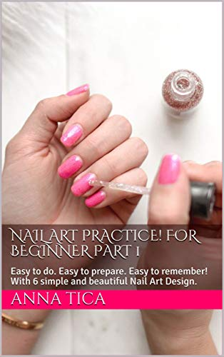 Nail Art Practice! For Beginner Part 1: Easy to do. Easy to prepare. Easy to remember! With 6 simple and beautiful Nail Art Design. (Simple Nail Designs For Short Nails For Beginners)