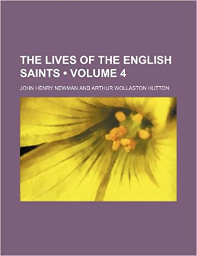 The Lives of the English Saints (Volume 4 )