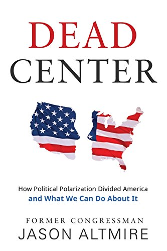 Dead Center: How Political Polarization Divided America and What We Can Do about It