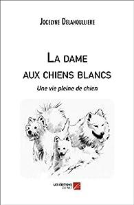 La dame aux chiens blancs par Jocelyne Delahoulliere