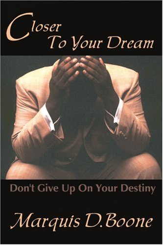 Closer to Your Dream: Don't Give Up on Your Destiny ebook