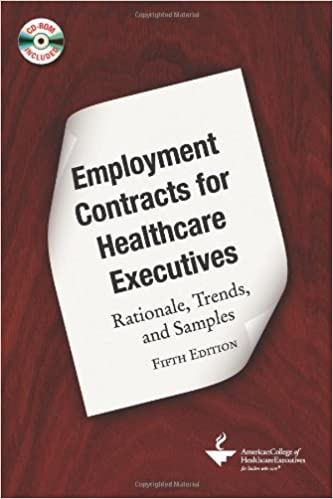 Employment Contracts for Healthcare Executives: Rationale, Trends, and Samples (ACHE Management)