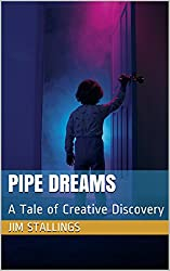 Pipe Dreams: A Tale of Creative Discovery (Enigmatic Short Works Book 12)