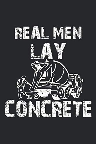Real Men Lay Concrete: Funny Asphalt Road Worker Cementing Pavers Notebook 6x9 Inches 120 dotted pages for notes, drawings, formulas | Organizer writing book planner diary