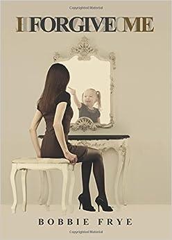 Book I Forgive Me by Bobbie Frye (2015-11-13)