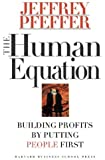 The Human Equation: Building Profits by Putting People First by Jeffrey Pfeffer (1998-01-01)