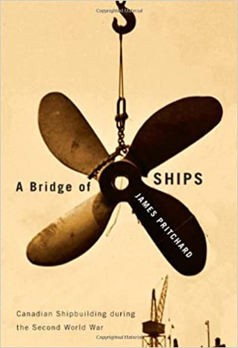 A Bridge of Ships: Canadian Shipbuilding during the Second World War