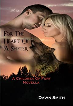 For The Heart Of A Shifter (Children Of Fury Book 2) by [Smith, Dawn]