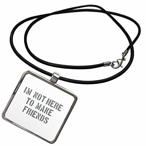 3dRose Uta Naumann Sayings and Typography - Im Not There To Make Friends-Funny Motivation Typography on White - Necklace With Rectangle Pendant (ncl_272831_1)