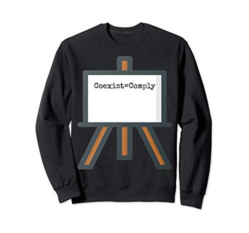 Coexist equals Comply Sweatshirt