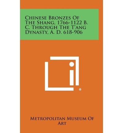 Chinese Bronzes of the Shang, 1766-1122 B. C. Through the T'Ang Dynasty, A. D. 618-906(Hardback) - 2013 Edition ebook