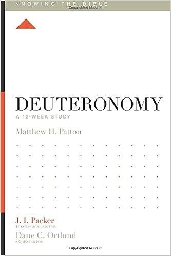 Deuteronomy A 12 Week Study Knowing The Bible Matthew H Patton