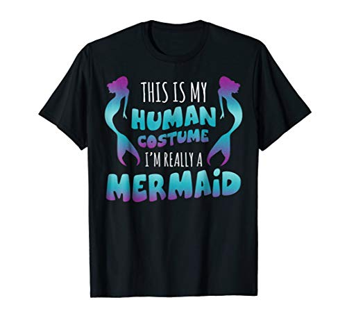 This is My Human Costume I'm Really A Mermaid Cute T-Shirt for $<!--$16.99-->
