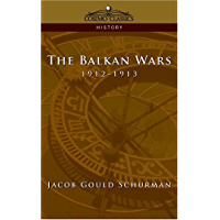 The Balkan Wars: 1912-1913 (English Edition)