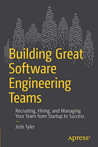 Building Great Software Engineering Teams: Recruiting, Hiring, and Managing Your Team from Startup to - Software Great