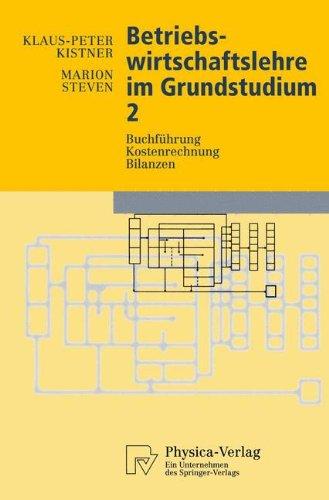 Betriebswirtschaftslehre im Grundstudium 2: Buchführung, Kostenrechnung, Bilanzen (Physica-Lehrbuch) (German Edition)