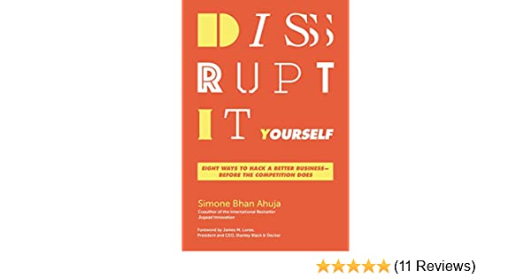 Disrupt-It-Yourself: Eight Ways to Hack a Better Business---Before the Competition Does