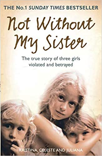 Not Without My Sister  The True Story of Three Girls Violated and Betrayed  by Those They Trusted  Kristina Jones ce9d1af2591b7