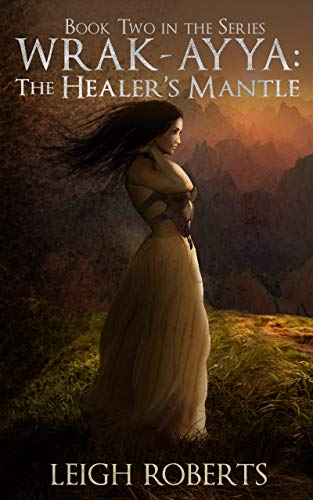 Book: The Healer's Mantle (Wrak-Ayya - The Age of Shadows Book 2) by Leigh Roberts