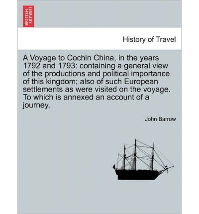 A Voyage to Cochin China, in the Years 1792 and 1793: Containing a General View of the Productions and Political Importance of This Kingdom; Also of Such European Settlements as Were Visited on the Voyage. to Which Is Annexed an Account of a Journey. (Paperback) - Common pdf