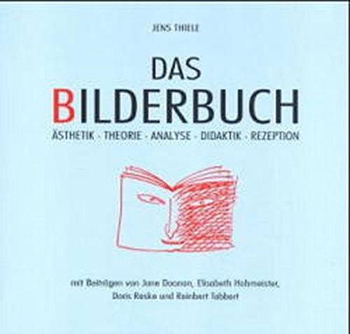 Das Bilderbuch: Ästhetik - Theorie - Analyse - Didaktik - Rezeption