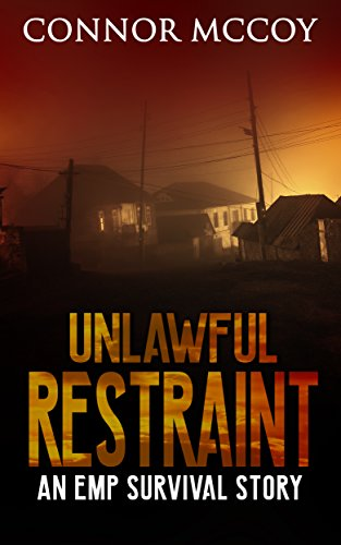 UNLAWFUL RESTRAINT: an EMP survival story (The Hidden Survivor Book 2) by [Mccoy, Connor]