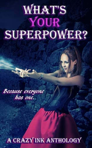 What's Your Superpower?: A Crazy Ink Anthology