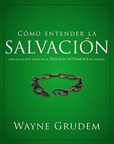 Como entender la salvacion: Una de las siete partes de la teologia sistematica de Grudem (Spanish Edition) [Wayne A. Grudem] (Tapa Blanda)