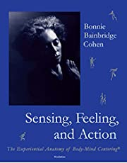Sensing, Feeling, and Action: The Experiential Anatomy of Body-Mind Centering