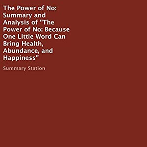 Summary and Analysis of The Power of No: Because One Little Word Can Bring Health, Abundance, and Happiness Audiobook