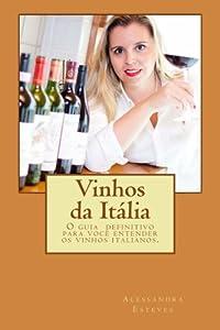 Vinhos da Itália: O guia definitivo para você entender os vinhos italianos. (Portuguese