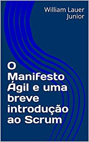 O Manifesto Ágil e uma breve introdução ao Scrum