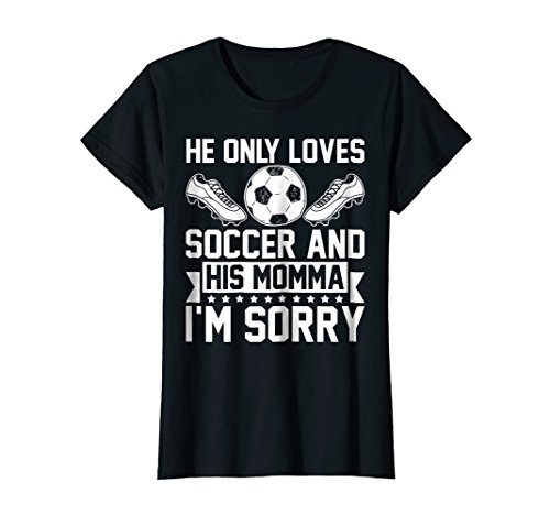 Mom Ball Soccer (Womens He Only Loves Soccer And His Momma I'm Sorry T-shirt)