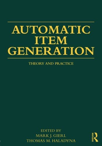 Automatic Item Generation: Theory and Practice (2012-08-09)
