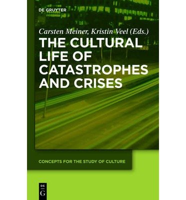 [(The Cultural Life of Catastrophes and Crises)] [Author: Carsten Meiner] published on (October, 2012)