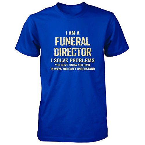 I'm A Funeral Director I Solve Problems. Funny Gift - Unisex Tshirt