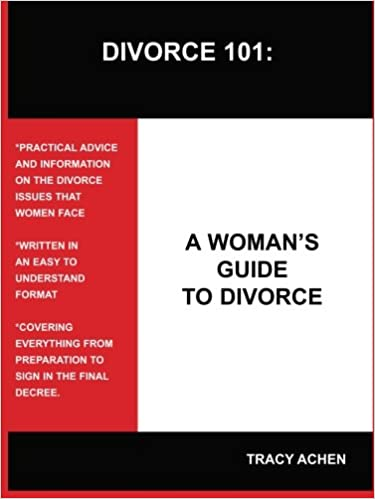 DIVORCE 101: A WOMAN'S GUIDE TO DIVORCE: Tracy Achen ...