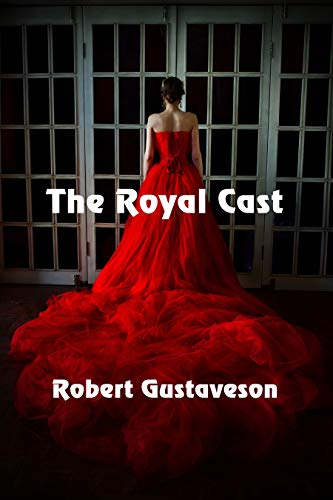 The Royal Cast by [Gustaveson, Robert]