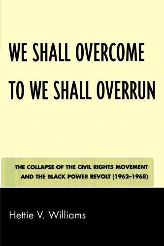 We Shall Overcome to We Shall Overrun: The Collapse of the Civil Rights Movement and the Black Power Revolt (1962-1968)
